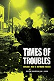 Sanders, Andrew: Times of Troubles: Britain's War in Northern Ireland