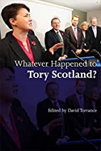 Whatever Happened to Tory Scotland? by David…