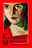 Jones, Kathleen: Katherine Mansfield: The Story-Teller