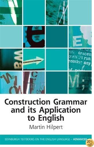Construction Grammar and its Application to English (Edinburgh Textbooks on the English Language Advanced EUP)