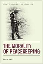 The Morality of Peacekeeping (Studies in…