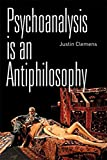 Clemens, Justin: Psychoanalysis is an Antiphilosophy
