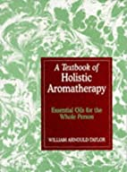 A Textbook of Holistic Aromatherapy: The Use…