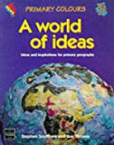 Scoffham, Stephen: A World of Ideas: Ideas and Inspirations for Primary Geography (Primary Colours)