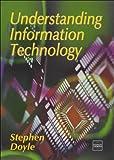 Doyle, Stephen: Understanding Information Technology