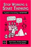 Cohen, Jack: Stop Working and Start Thinking: A Guide to Becoming a Scientist