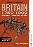 Andrews, Chris: Britain 1750-1900 - Industry, Trade and Politics: Higher Ability Pack (Aspects of History)
