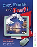 Adams, Julie: Cut, Paste and Surf!: ICT Exercises for KS3 French (English and French Edition)