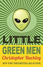 Little Green Men by Christopher Buckley