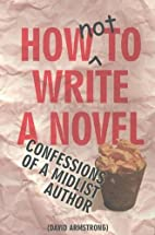 How Not to Write a Novel: Confessions of a…