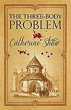 The Three Body Problem by Catherine Shaw
