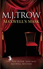 Maxwell's Mask by M. J. Trow