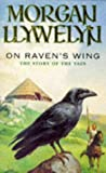 Llywelyn, Morgan: On Raven&#39;s Wing