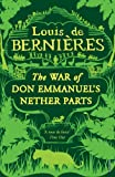 Louis De Bernieres: The War Of Don Emmanuel's Nether Parts