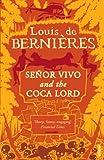 LOUIS DE BERNIERES: Senor Vivo And The Coca Lord