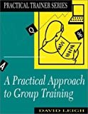 Leigh: Practical Approach to Group Training (Practical Trainer)