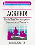 Forsyth, Patrick: Agreed!: How to Make Your Management Communication Persuasive (Business Action Guides)