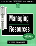 PETER GRAINGER: MANAGING RESOURCES: YOUR SELF DEVELOPMENT WORKBOOK (MANAGER'S TOOLKIT S.)