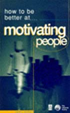 How to be Better at Motivating People:…