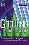 Smith, Ian: Growing a Private Company: Commercial Strategies for Building a Business Worth Millions