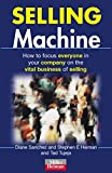 Sanchez, Diane: Selling Machine: How to Focus Everyone in Your Company on the Vital Business of Selling (Miller Heiman Series)