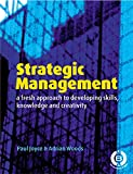 Joyce, Paul: Strategic Management: A Fresh Approach to Developing Skill, Knowledge and Creativity