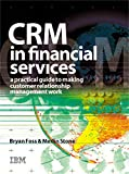 Stone, Merlin: CRM in Financial Services: A Practical Guide to Making Customer Relationship Management Work