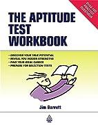 The Aptitude Test Workbook by Jim Barrett