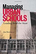 Managing Urban Schools: Leading from the…