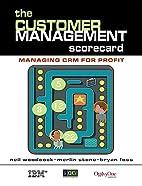 The Customer Management Scorecard: Managing…