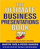 Yate, Martin John: The Ultimate Business Presentations Book: Make a Great Impression Every Time (Ultimate Series)