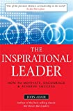 Adair, John Eric: The Inspirational Leaders: How to Motivate, Encourage &amp; Achieve Success