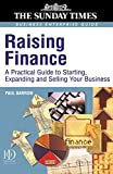 Barrow, Paul: Raising Finance: A Practical Guide for Starting, Expanding & Selling Your Business (Sunday Times Business Enterprise Guide)