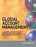Cheverton, Peter: Global Account Management: A Complete Action Kit of Tools And Techniques for Managing Big Customers in a Shrinking World
