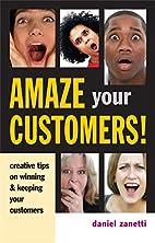 Amaze Your Customers!: Creative Tips on…