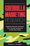 Kaden, Robert J.: Guerrilla Marketing Research: Marketing Research Techniques That Can Help Any Business Make More Money