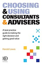 Choosing & Using Consultants & Advisers: A…
