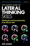 Sloane, Paul: The Leader's Guide to Lateral Thinking Skills: Unlocking the Creativity and Innovation in You and Your Team