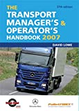 Lowe, David: The Transport Manager's and Operator's Handbook 2007