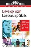 Adair, John: Develop Your Leadership Skills (Creating Success)