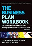 Barrow, Colin: The Business Plan Workbook: The Definitive Guide to Researching, Writing Up and Presenting a Winning Plan