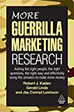 Robert J. Kaden: More Guerrilla Marketing Research: Asking the Right People, the Right Questions, the Right Way, and Effectively Using the Answers to Make More Money