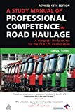 Lowe, David: A Study Manual of Professional Competence in Road Haulage: A Complete Study Course for the OCR CPC Examination
