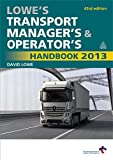 Lowe, David: Lowe's Transport Manager's and Operator's Handbook 2013