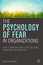 The Psychology of Fear in Organizations: How…