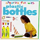 Plastic Bottles (Creative Fun with) by Nikki…