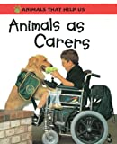 Oliver, Clare: Animals as Carers (Animals That Help Us)