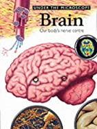 Brain: Our Body's Nerve Center by Richard…