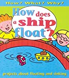 Ross, Stewart: Why Does a Ship Float? (How? What? Why?)