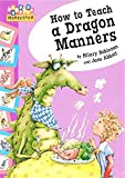 Robinson, Hilary: How to Teach a Dragon Manners (Hopscotch)